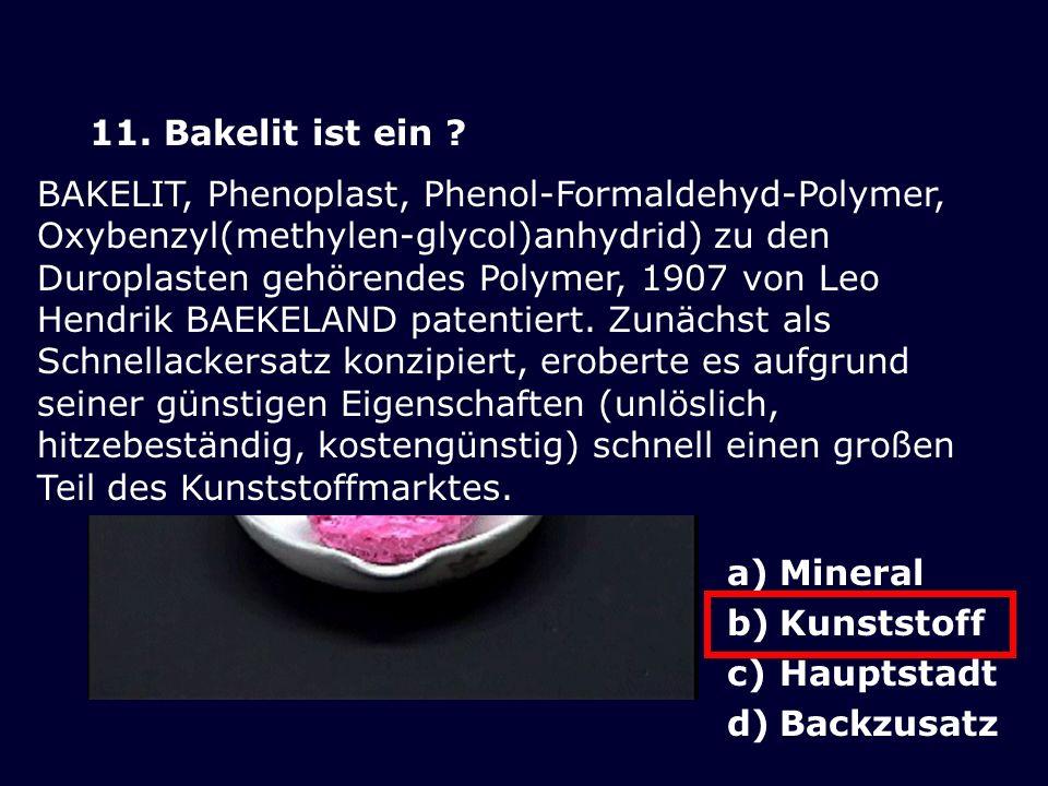 11. Bakelit ist ein BAKELIT, Phenoplast, Phenol-Formaldehyd-Polymer,