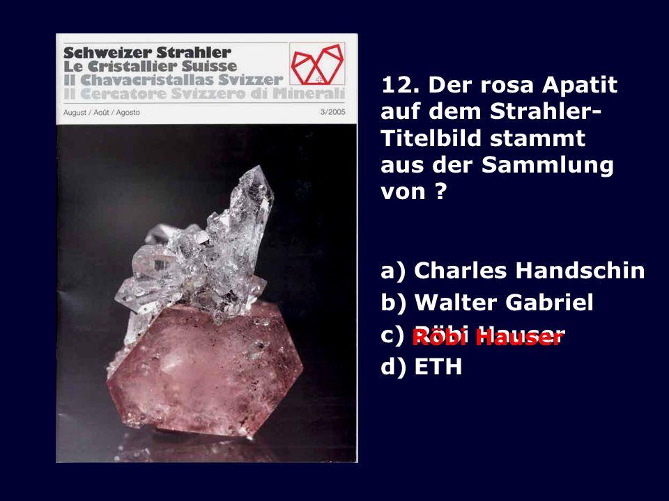 12. Der rosa Apatit auf dem Strahler- Titelbild stammt. aus der Sammlung. von Charles Handschin.