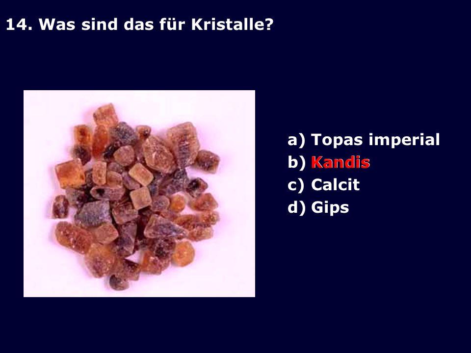 14. Was sind das für Kristalle