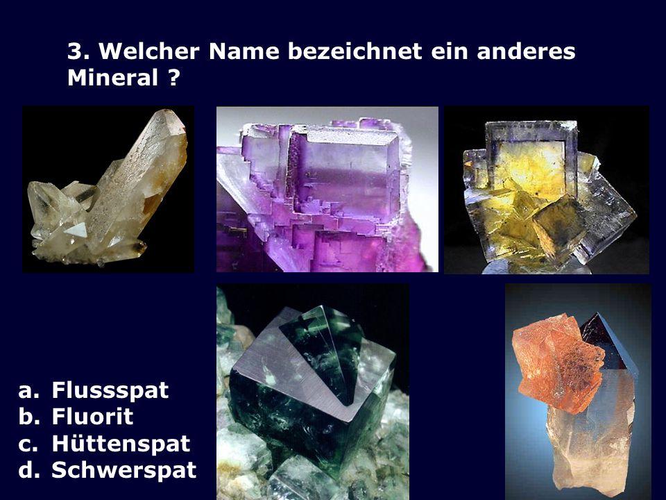 3. Welcher Name bezeichnet ein anderes Mineral
