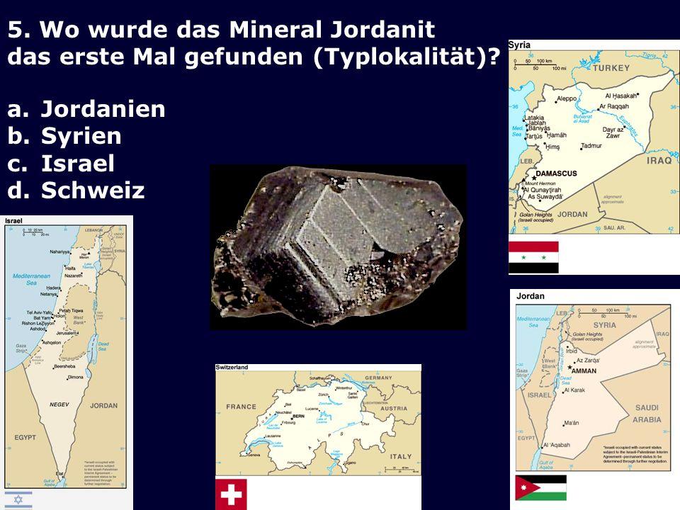 5. Wo wurde das Mineral Jordanit das erste Mal gefunden (Typlokalität)
