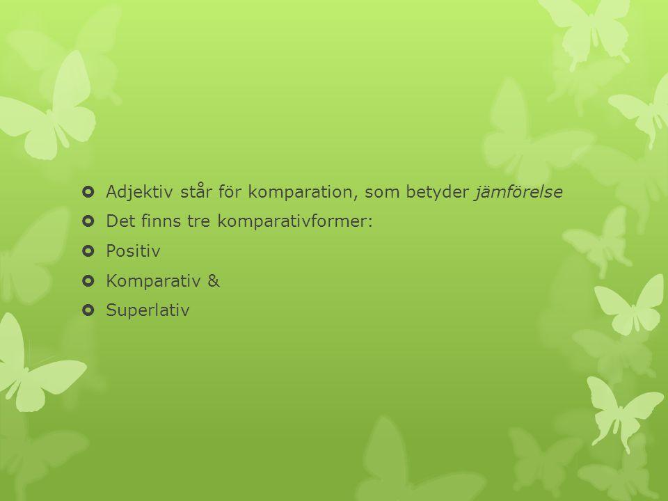 Adjektiv står för komparation, som betyder jämförelse