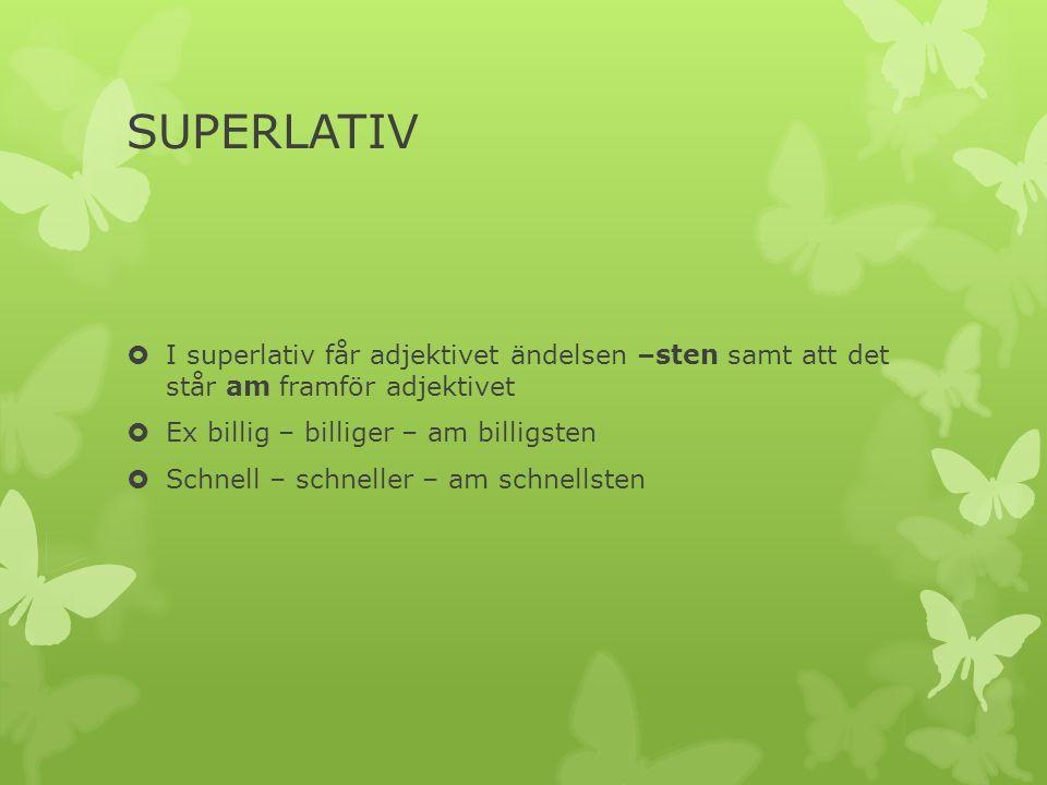 SUPERLATIV I superlativ får adjektivet ändelsen –sten samt att det står am framför adjektivet. Ex billig – billiger – am billigsten.
