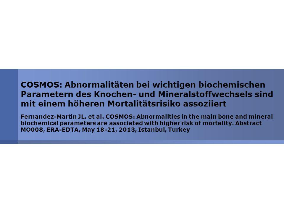 COSMOS: Abnormalitäten bei wichtigen biochemischen Parametern des Knochen- und Mineralstoffwechsels sind mit einem höheren Mortalitätsrisiko assoziiert Fernandez-Martin JL.