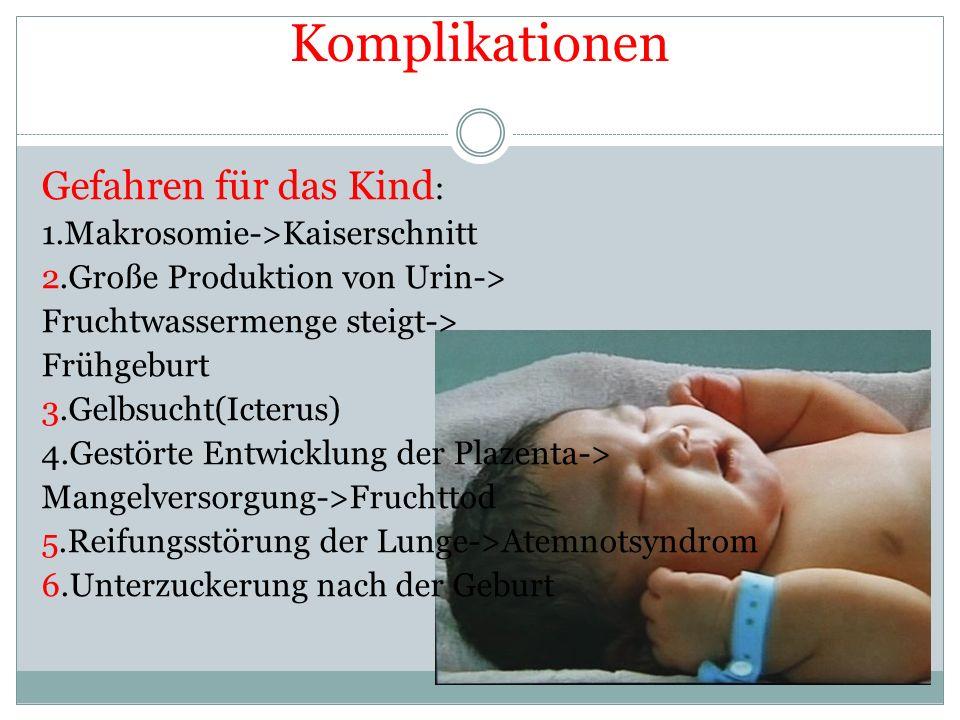 Komplikationen Gefahren für das Kind: 1.Makrosomie->Kaiserschnitt
