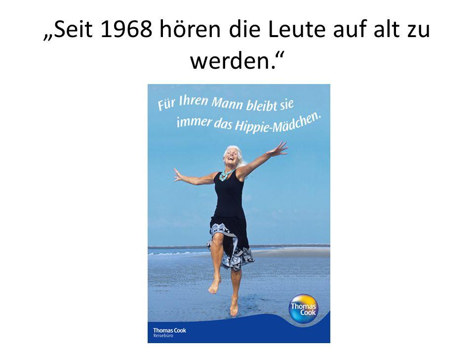 """""""Seit 1968 hören die Leute auf alt zu werden."""