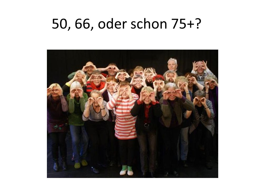 50, 66, oder schon 75+