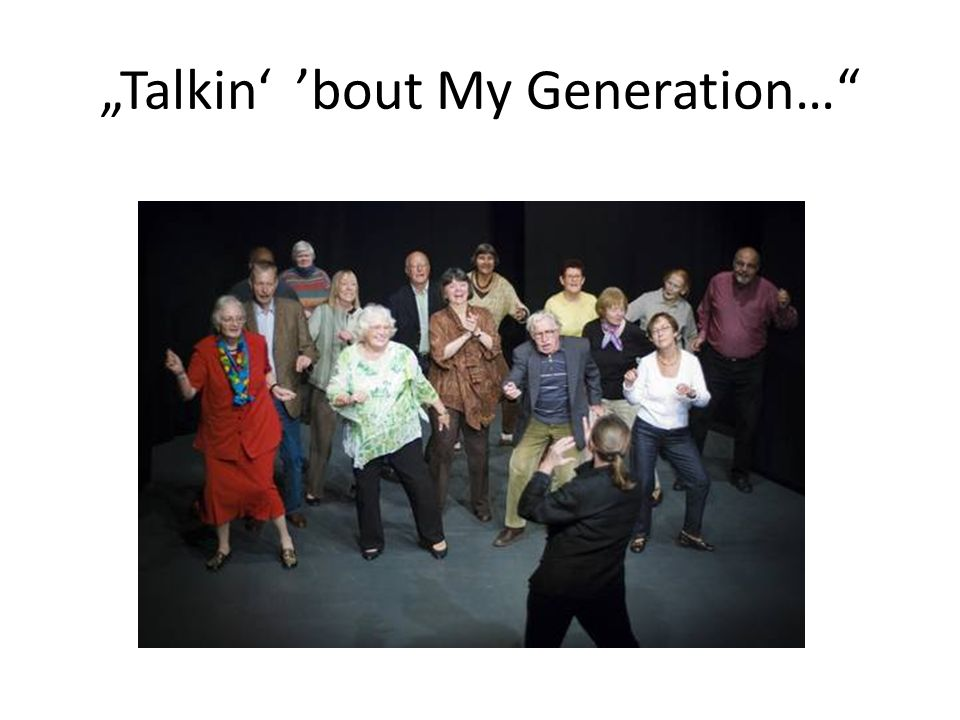 """Talkin' 'bout My Generation…"