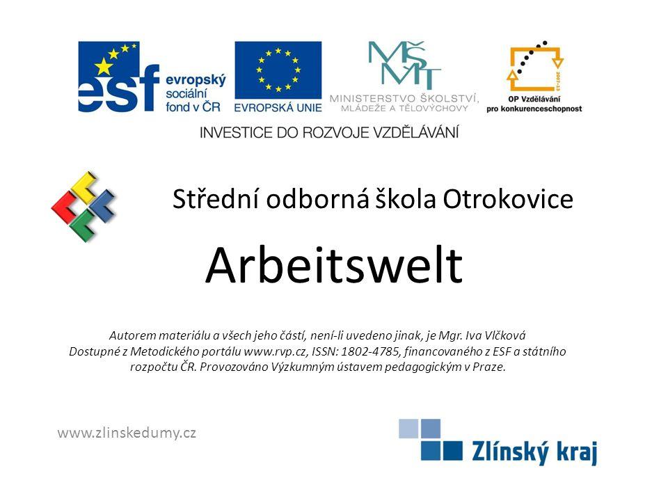 Arbeitswelt Střední odborná škola Otrokovice www.zlinskedumy.cz