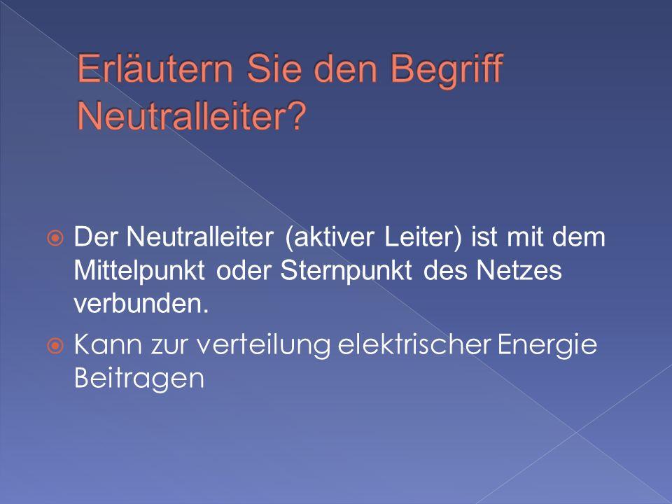 Erläutern Sie den Begriff Neutralleiter