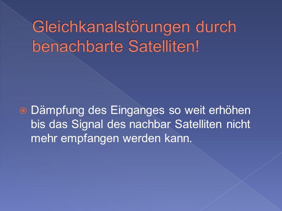 Gleichkanalstörungen durch benachbarte Satelliten!
