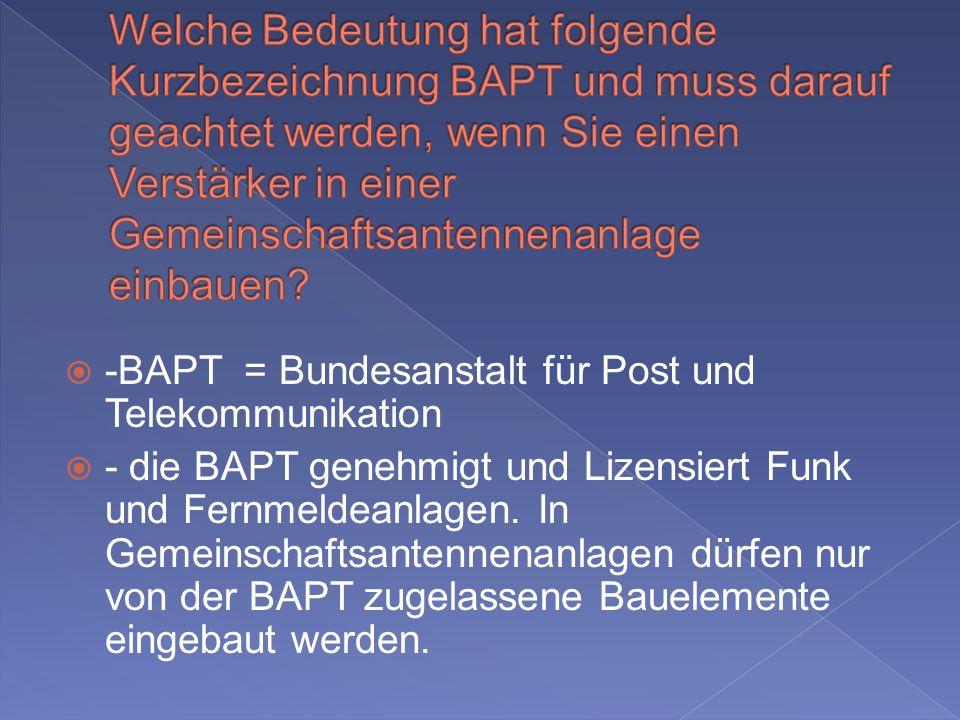 Welche Bedeutung hat folgende Kurzbezeichnung BAPT und muss darauf geachtet werden, wenn Sie einen Verstärker in einer Gemeinschaftsantennenanlage einbauen
