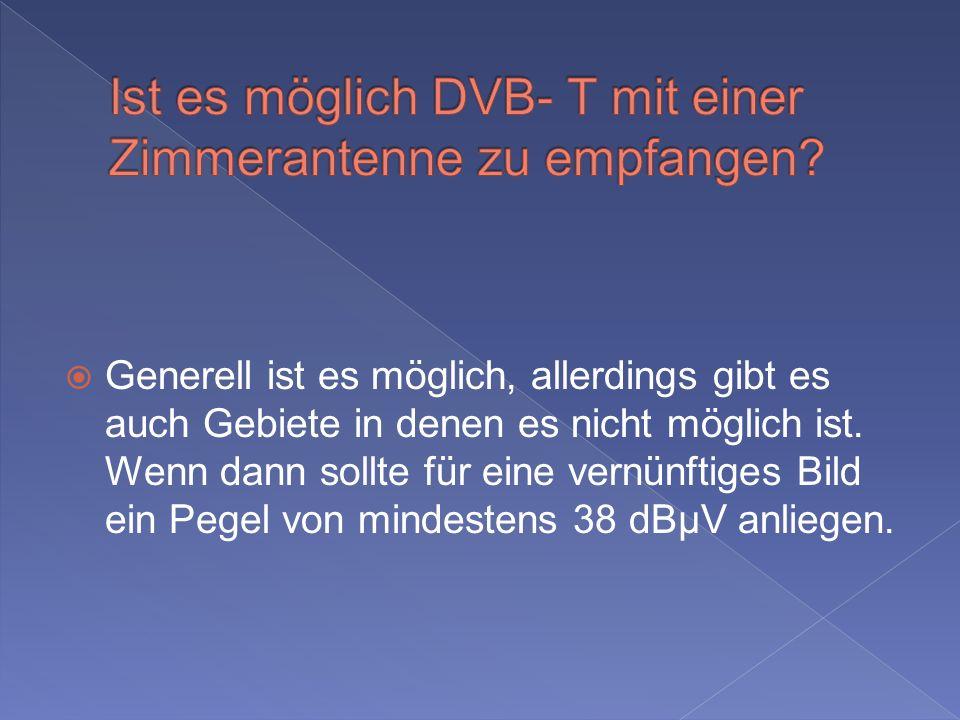 Ist es möglich DVB- T mit einer Zimmerantenne zu empfangen