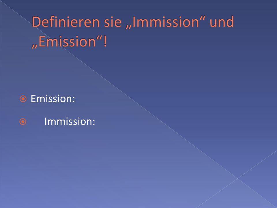 """Definieren sie """"Immission und """"Emission !"""