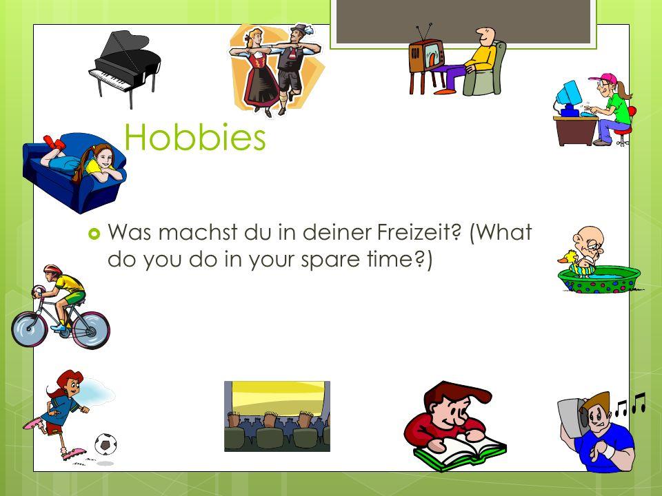 Hobbies Was machst du in deiner Freizeit (What do you do in your spare time )