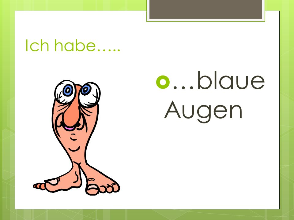 Ich habe….. …blaue Augen