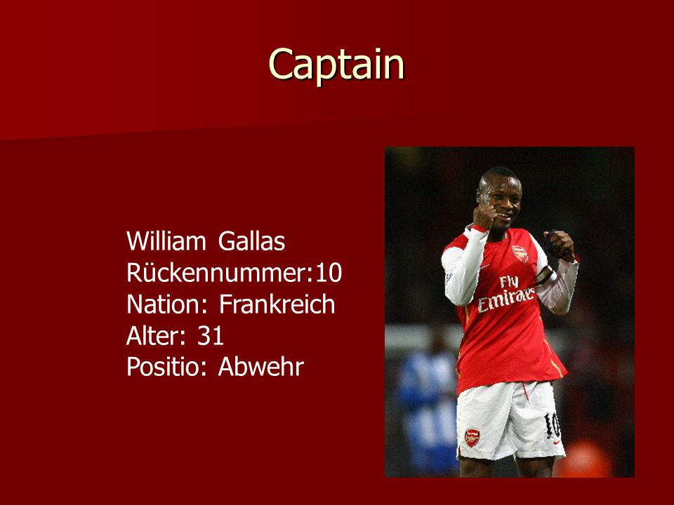 Captain William Gallas Rückennummer:10 Nation: Frankreich Alter: 31