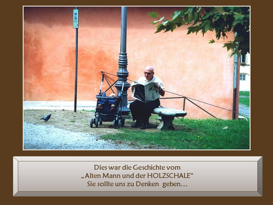 """Dies war die Geschichte vom """"Alten Mann und der HOLZSCHALE"""