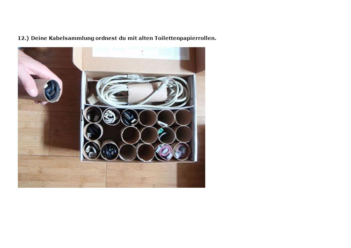 12.) Deine Kabelsammlung ordnest du mit alten Toilettenpapierrollen.