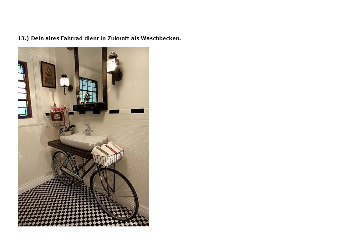 13.) Dein altes Fahrrad dient in Zukunft als Waschbecken.