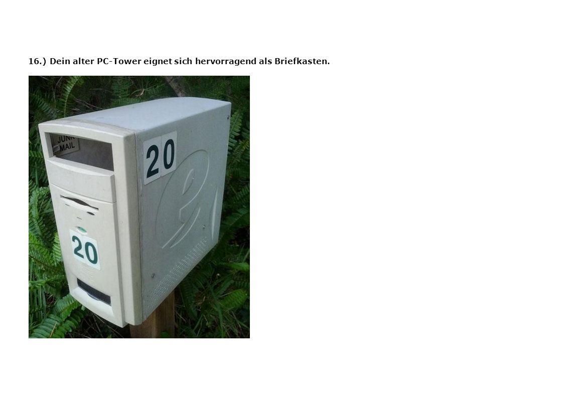 16.) Dein alter PC-Tower eignet sich hervorragend als Briefkasten.