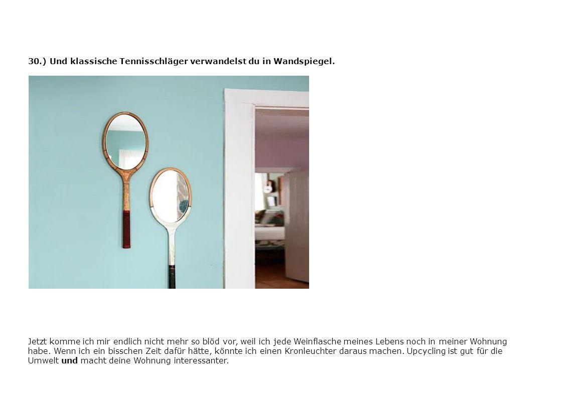 30.) Und klassische Tennisschläger verwandelst du in Wandspiegel.