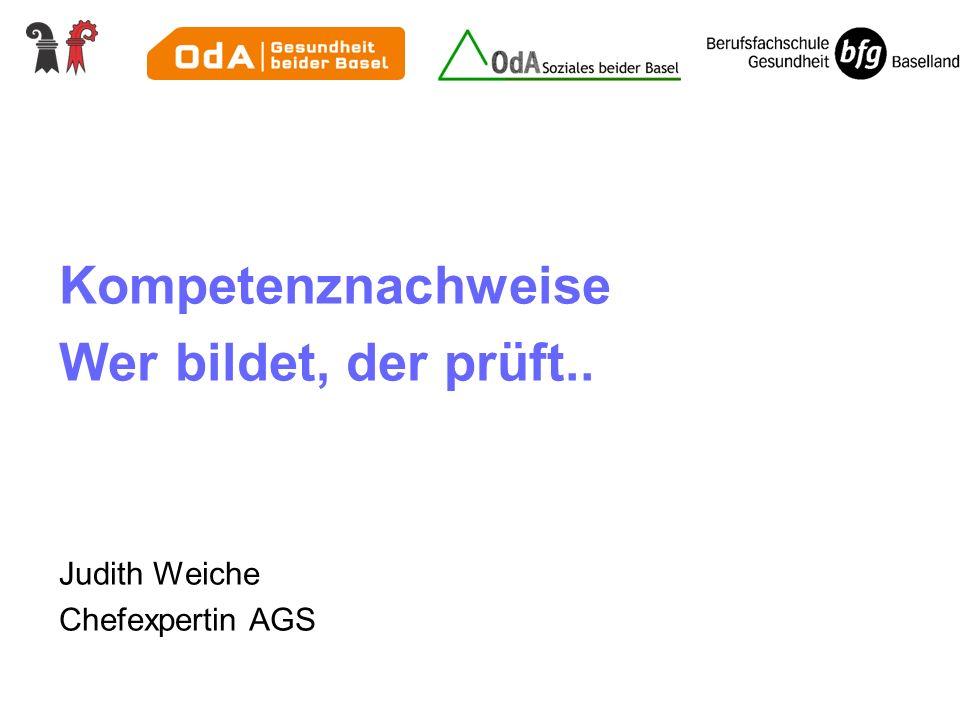 Kompetenznachweise Wer bildet, der prüft.. Judith Weiche