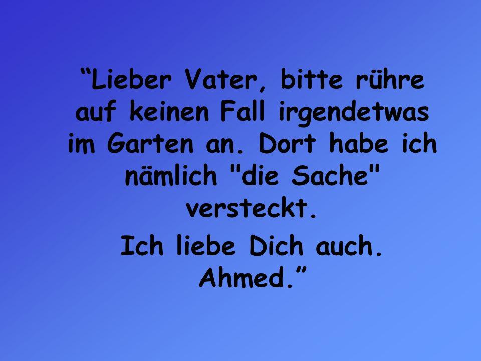 Ich liebe Dich auch. Ahmed.