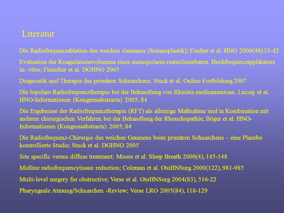 Literatur Die Radiofrequenzablation des weichen Gaumens (Somnoplastik); Fischer et al. HNO 2000(48) 33-42.