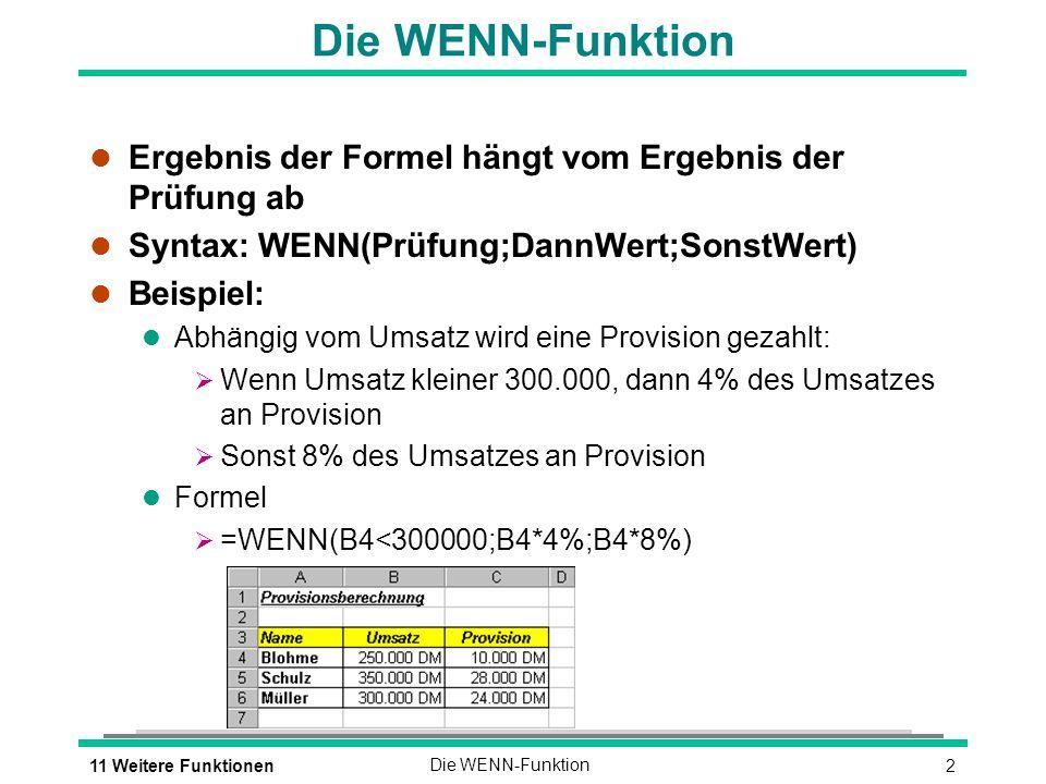 Die WENN-Funktion Ergebnis der Formel hängt vom Ergebnis der Prüfung ab. Syntax: WENN(Prüfung;DannWert;SonstWert)
