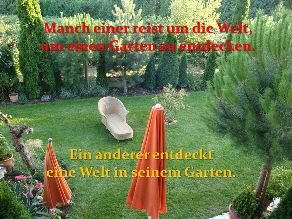 Manch einer reist um die Welt, um einen Garten zu entdecken.