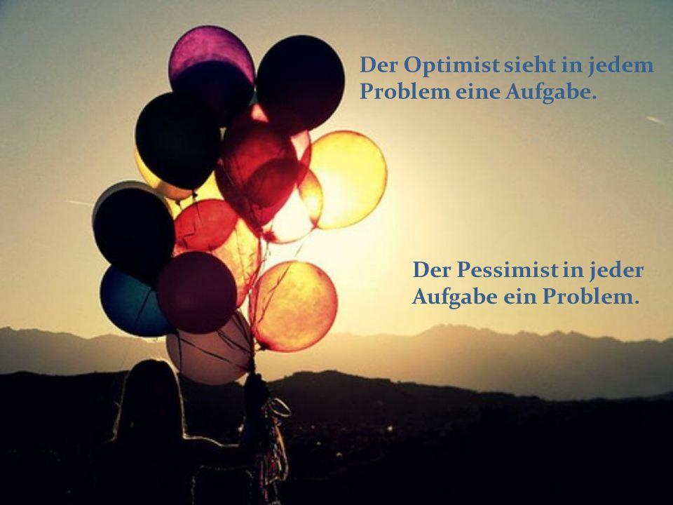 Der Optimist sieht in jedem