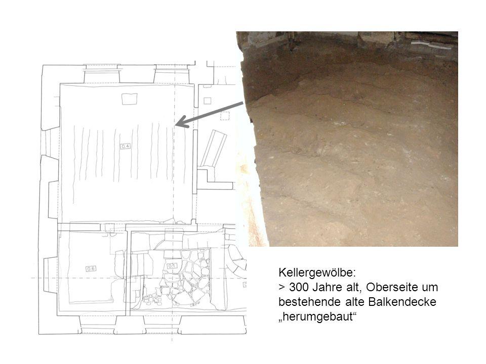 """Kellergewölbe: > 300 Jahre alt, Oberseite um bestehende alte Balkendecke """"herumgebaut"""