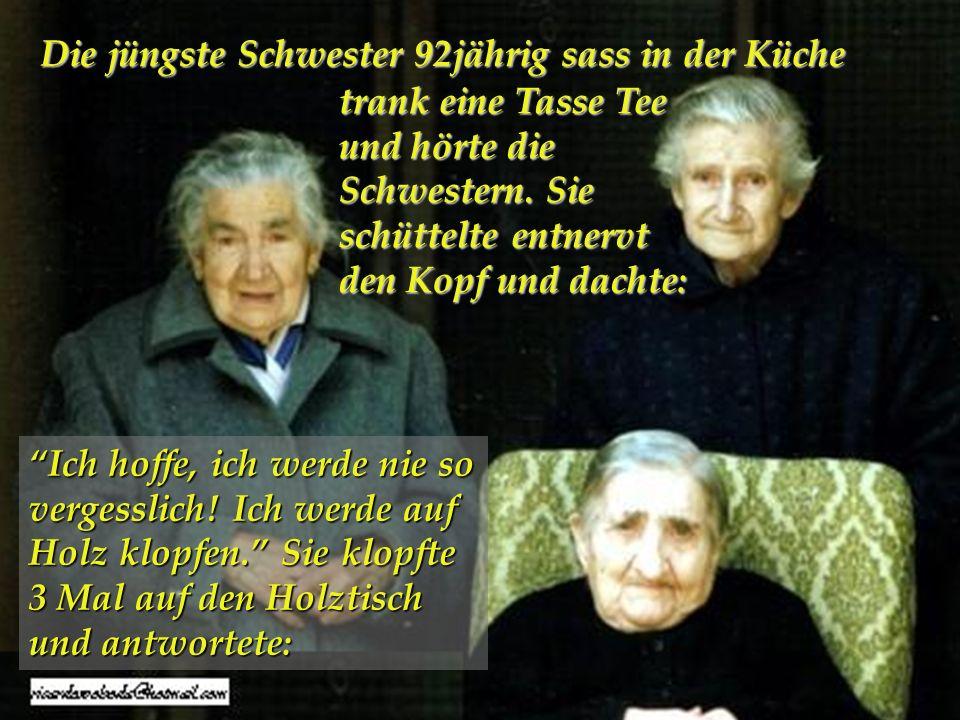 Die jüngste Schwester 92jährig sass in der Küche