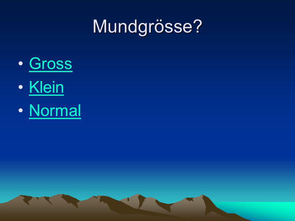 Mundgrösse Gross Klein Normal