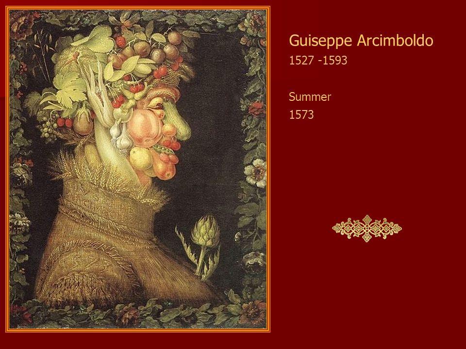 Guiseppe Arcimboldo 1527 -1593 Summer 1573