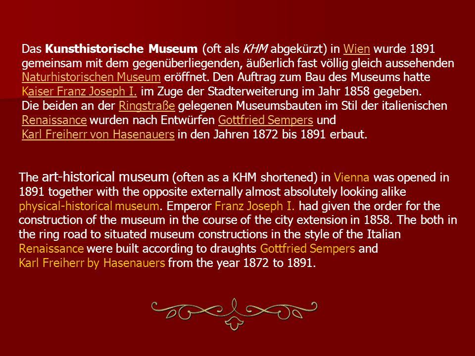 Das Kunsthistorische Museum (oft als KHM abgekürzt) in Wien wurde 1891