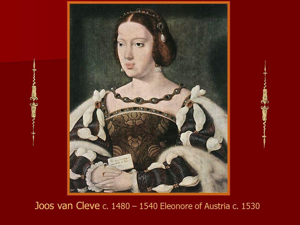 Joos van Cleve c. 1480 – 1540 Eleonore of Austria c. 1530