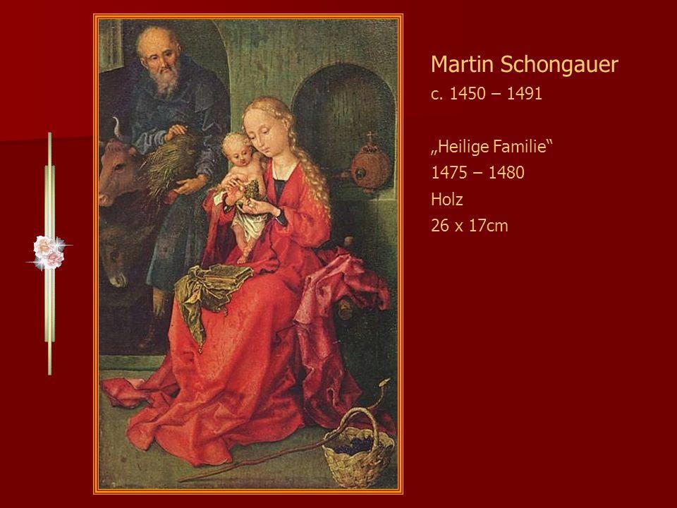 """Martin Schongauer c. 1450 – 1491 """"Heilige Familie 1475 – 1480 Holz"""