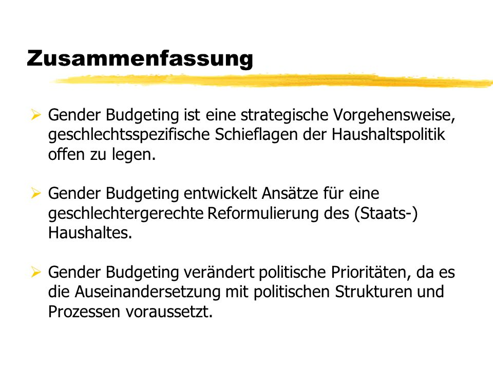 Zusammenfassung Gender Budgeting ist eine strategische Vorgehensweise, geschlechtsspezifische Schieflagen der Haushaltspolitik offen zu legen.