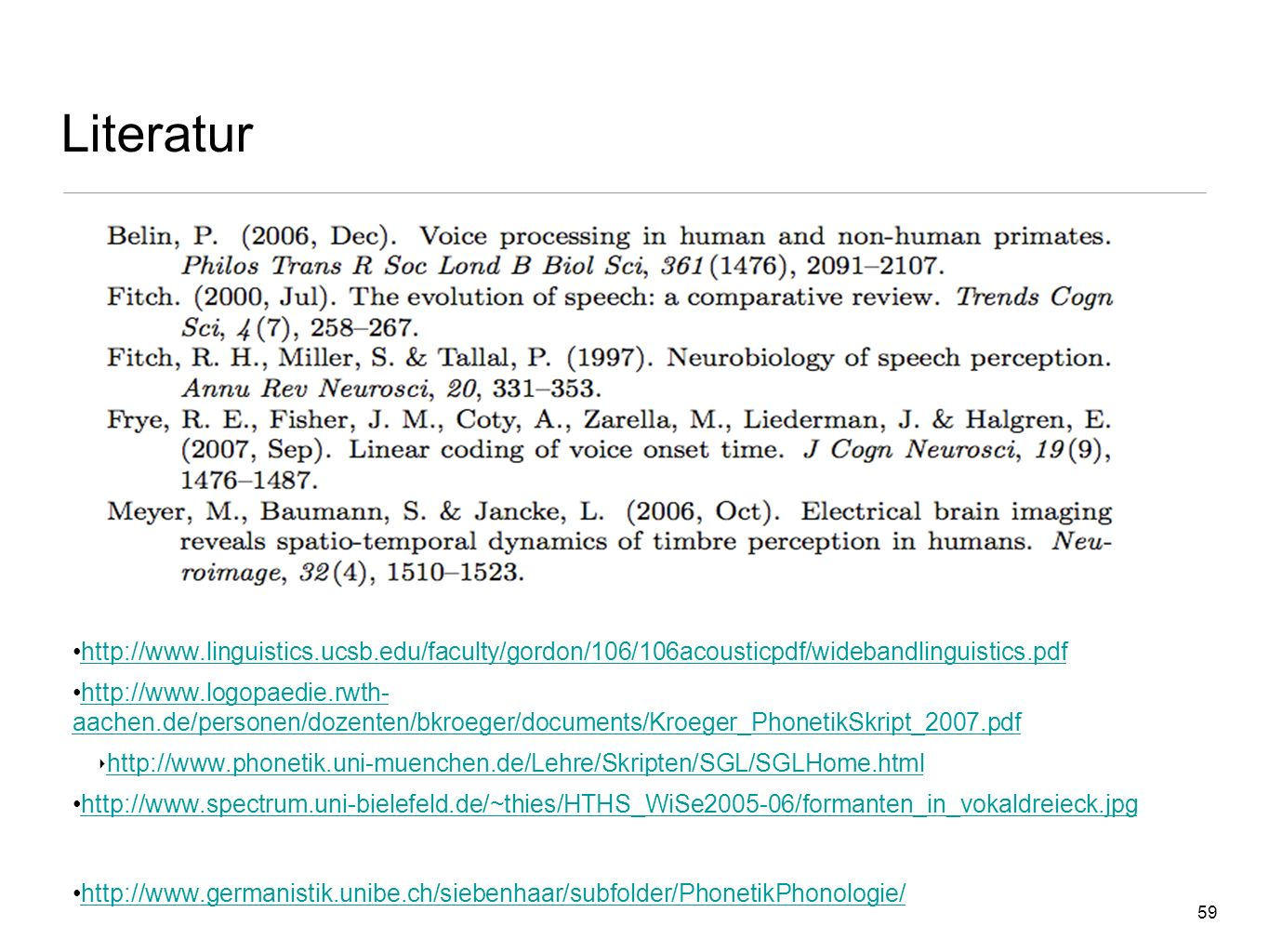 Literatur http://www.linguistics.ucsb.edu/faculty/gordon/106/106acousticpdf/widebandlinguistics.pdf.