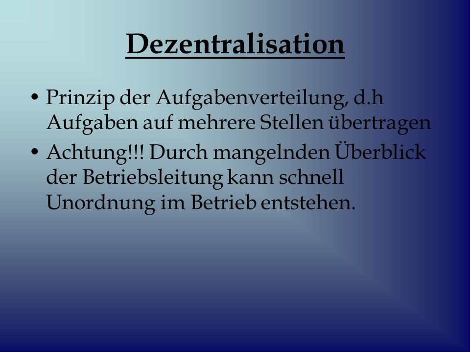 Dezentralisation Prinzip der Aufgabenverteilung, d.h Aufgaben auf mehrere Stellen übertragen.