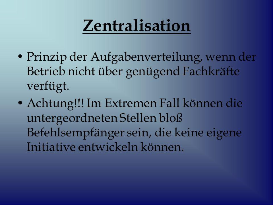 Zentralisation Prinzip der Aufgabenverteilung, wenn der Betrieb nicht über genügend Fachkräfte verfügt.
