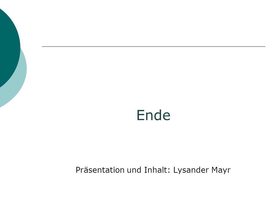 Präsentation und Inhalt: Lysander Mayr