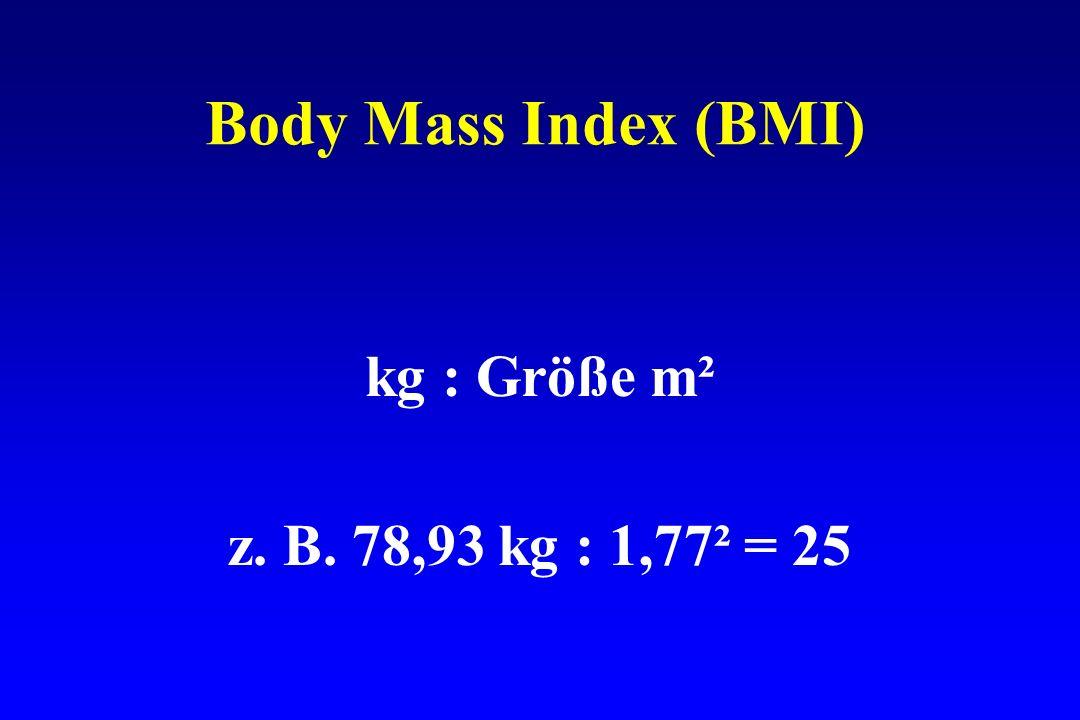 Body Mass Index (BMI) kg : Größe m² z. B. 78,93 kg : 1,77² = 25