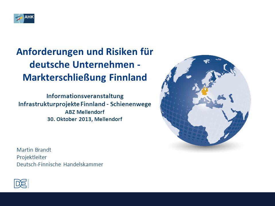 Anforderungen und Risiken für deutsche Unternehmen - Markterschließung Finnland Informationsveranstaltung Infrastrukturprojekte Finnland - Schienenwege ABZ Mellendorf 30. Oktober 2013, Mellendorf