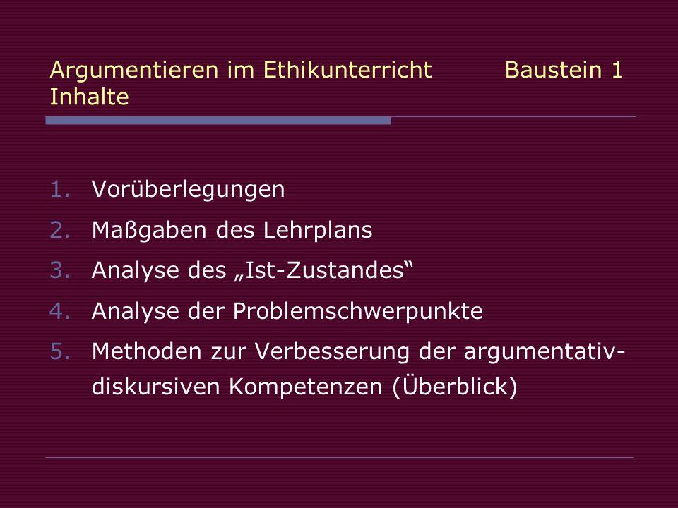 Argumentieren im Ethikunterricht Baustein 1 Inhalte