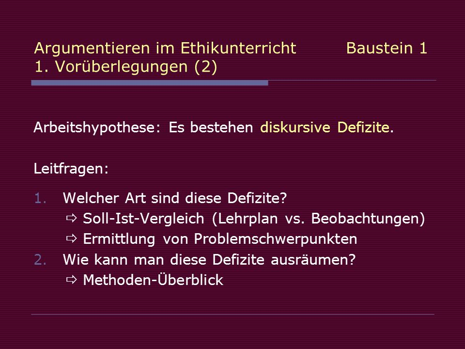 Argumentieren im Ethikunterricht Baustein 1 1. Vorüberlegungen (2)