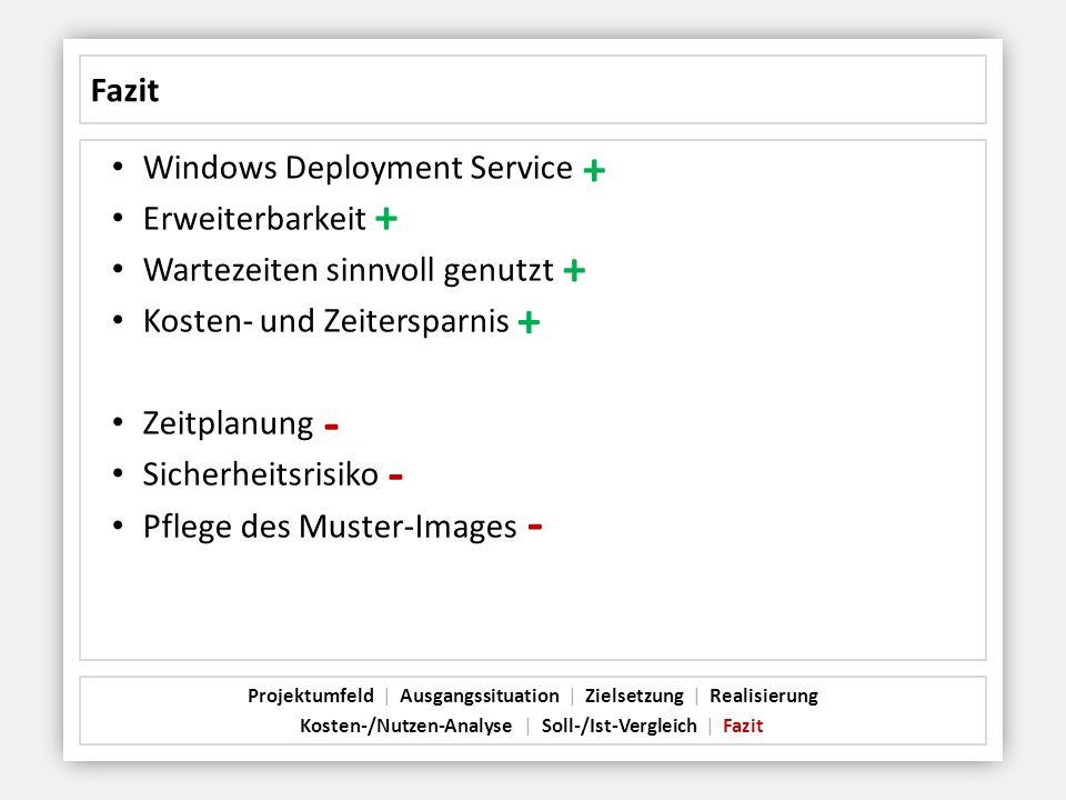 - - - + + + + Fazit Windows Deployment Service Erweiterbarkeit
