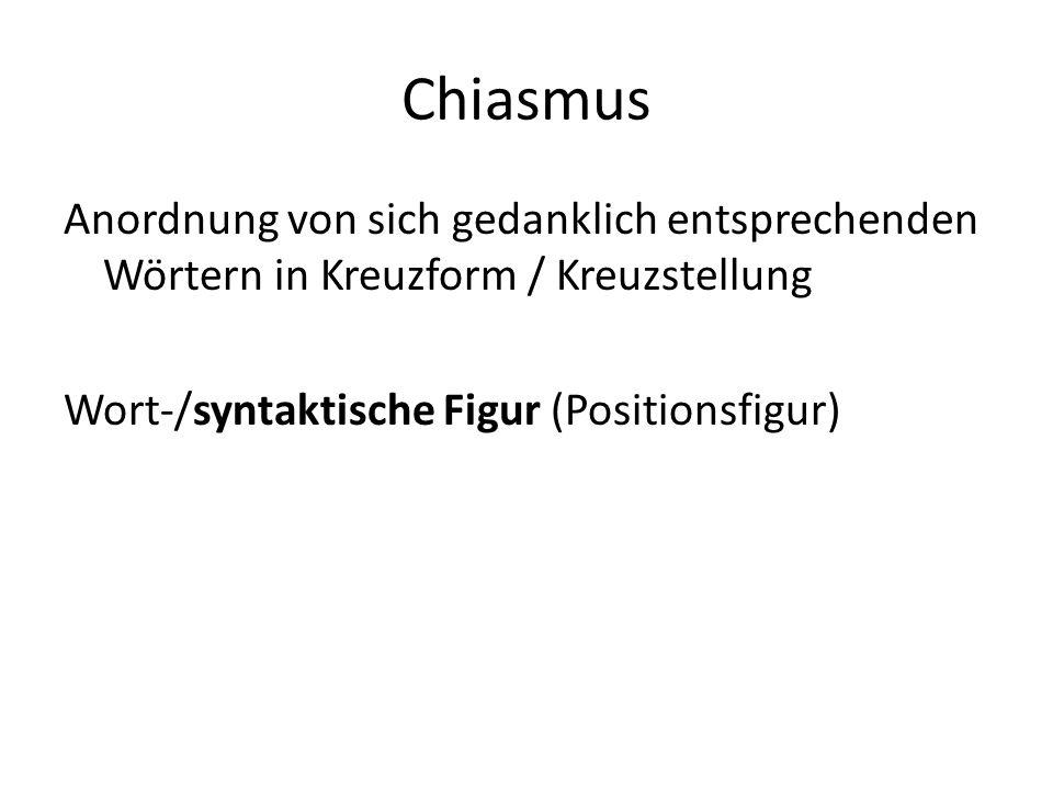 Chiasmus Anordnung von sich gedanklich entsprechenden Wörtern in Kreuzform / Kreuzstellung Wort-/syntaktische Figur (Positionsfigur)